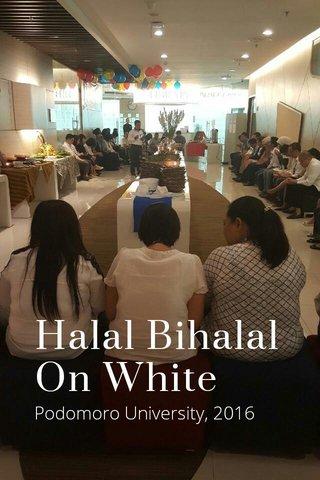 Halal Bihalal On White Podomoro University, 2016