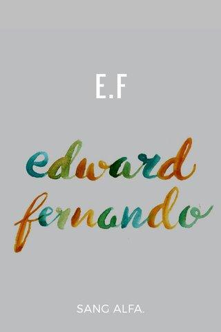 E.F SANG ALFA.