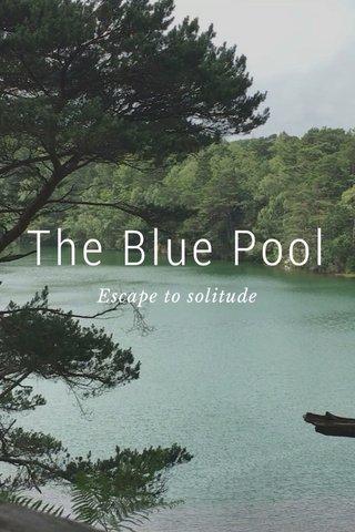 The Blue Pool Escape to solitude