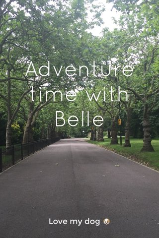 Adventure time with Belle Love my dog 🐶