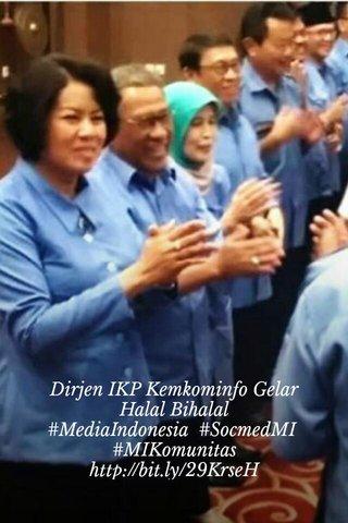 Dirjen IKP Kemkominfo Gelar Halal Bihalal #MediaIndonesia #SocmedMI #MIKomunitas http://bit.ly/29KrseH