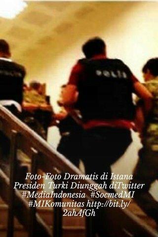 Foto-Foto Dramatis di Istana Presiden Turki Diunggah diTwitter #MediaIndonesia #SocmedMI #MIKomunitas http://bit.ly/2ahAfGh