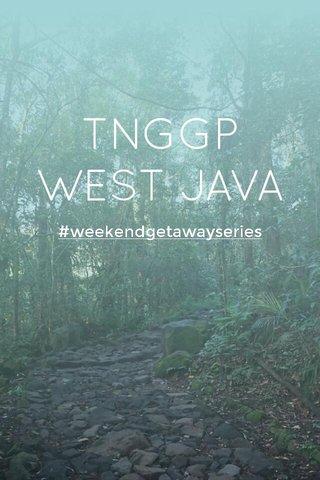 TNGGP WEST JAVA #weekendgetawayseries