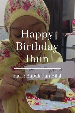 Happy Birthday Ibun dari : Bapak dan Bilal