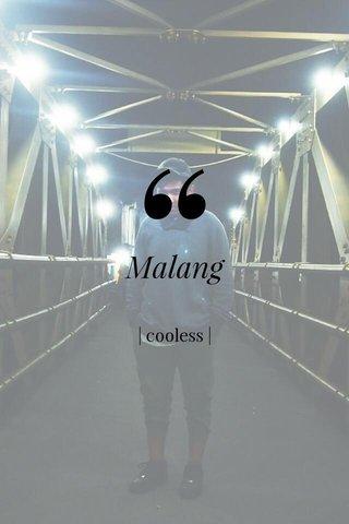 Malang | cooless |