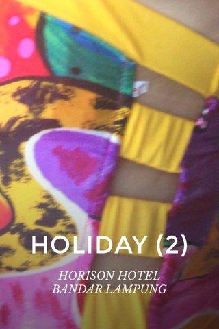 HOLIDAY (2) HORISON HOTEL BANDAR LAMPUNG