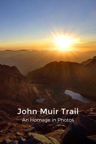 John Muir Trail An Homage in Photos