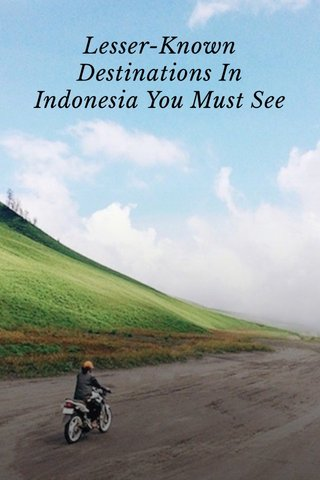 Lesser-Known Destinations In Indonesia You Must See