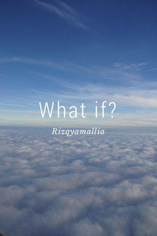 What if? Rizqyamallia