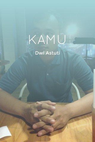 KAMU Dwi Astuti