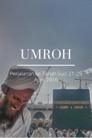 UMROH Perjalanan ke Tanah Suci 21-29 April 2016