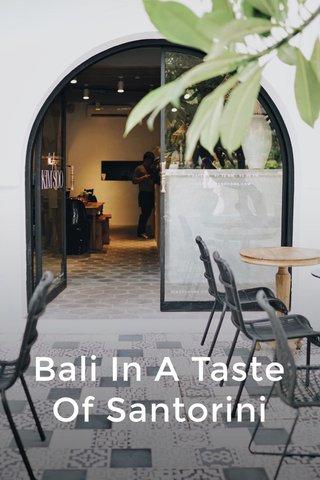 Bali In A Taste Of Santorini