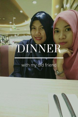 DINNER with my old friend