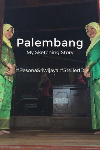 Palembang My Sketching Story #PesonaSriwijaya #StellerID
