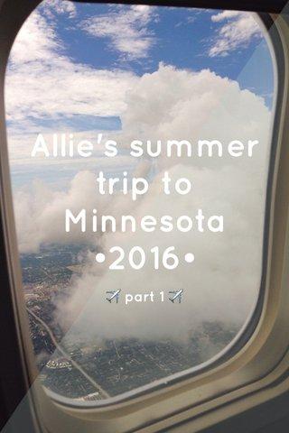Allie's summer trip to Minnesota •2016• ✈️ part 1 ✈️