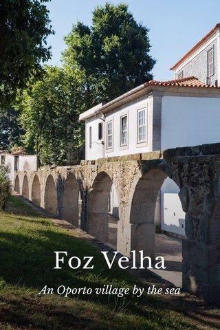 Foz Velha An Oporto village by the sea