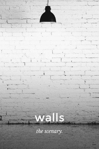 walls the scenary.