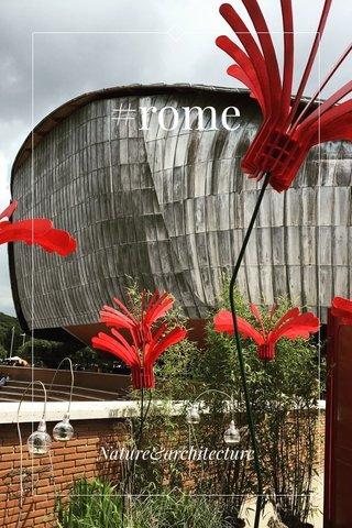 #rome Nature&architecture