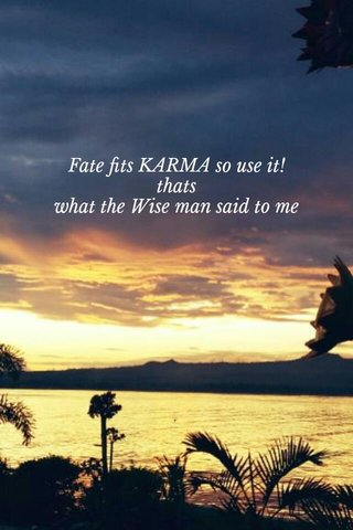 Fate fits KARMA so use it! thats what the Wise man said to me