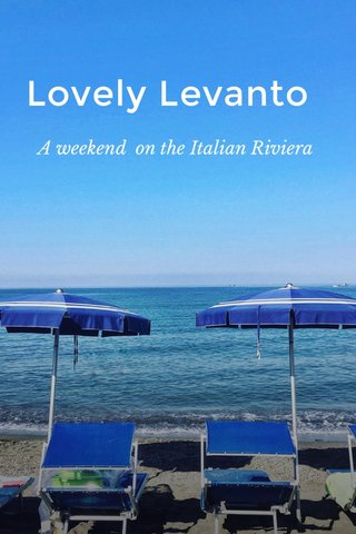 Lovely Levanto A weekend on the Italian Riviera