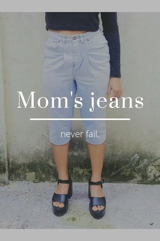 Mom's jeans never fail.