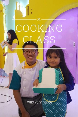 COOKING CLASS i was very happy