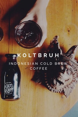 KOLTBRUH INDONESIAN COLD BREW COFFEE