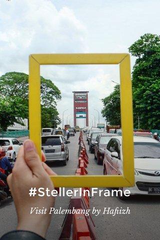 #StellerInFrame Visit Palembang by Hafiizh