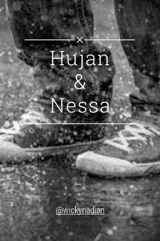 Hujan & Nessa @wickynadian