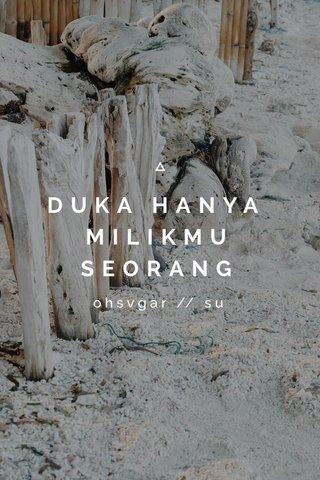 DUKA HANYA MILIKMU SEORANG ohsvgar // su