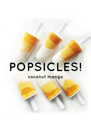 POPSICLES! coconut mango