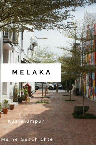 MELAKA Kualalumpur Meine Geschichte