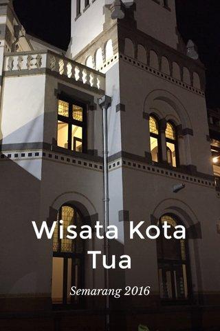 Wisata Kota Tua Semarang 2016