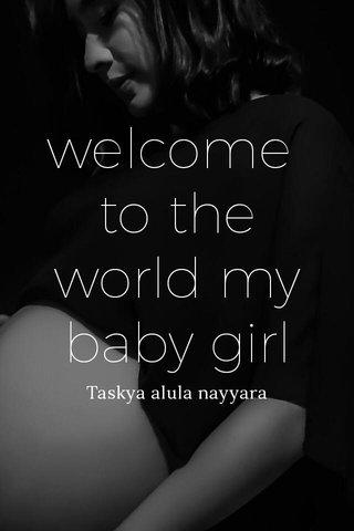 welcome to the world my baby girl Taskya alula nayyara