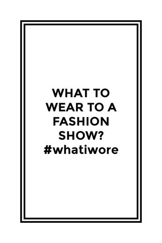 WHAT TO WEAR TO A FASHION SHOW? #whatiwore