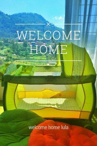 WELCOME HOME welcome home lula