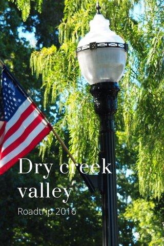 Dry creek valley Roadtrip 2016