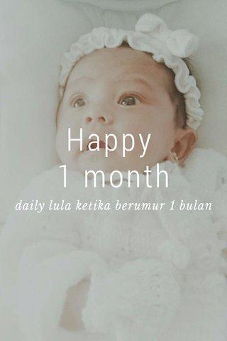 Happy 1 month daily lula ketika berumur 1 bulan