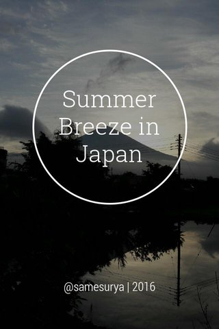 Summer Breeze in Japan @samesurya | 2016