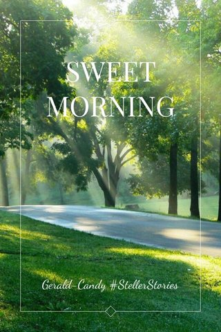 SWEET MORNING Gerald-Candy #StellerStories