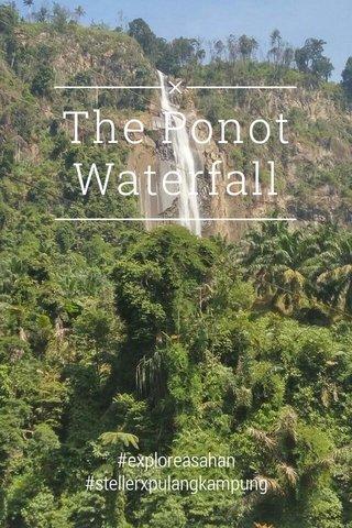 The Ponot Waterfall #exploreasahan #stellerxpulangkampung