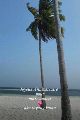 Joyeux Anniversaire pour notre amour 💖 aku sayang kamu