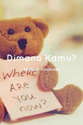 Dimana Kamu? Annisah Hasibuan