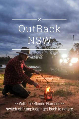 OutBack NSW •• With the Blonde Nomads •• switch off • unplugg • get back to nature