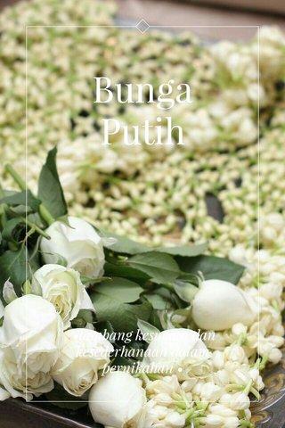 Bunga Putih •lambang kesucian dan kesederhanaan dalam pernikahan •