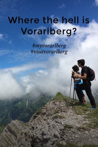 Where the hell is Vorarlberg? #myvorarlberg #visitvorarlberg