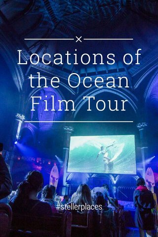 Locations of the Ocean Film Tour #stellerplaces