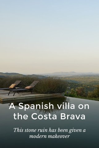 A Spanish villa on the Costa Brava This stone ruin has been given a modern makeover