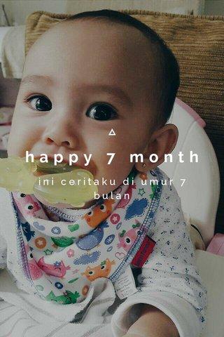 happy 7 month ini ceritaku di umur 7 bulan