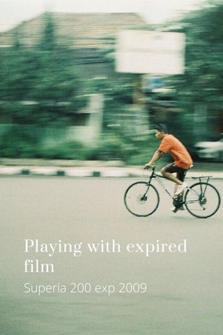 Playing with expired film Superia 200 exp 2009